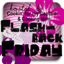 Flash Back Friday hosted by Cookin' for my Captain and Cookin' Mimi