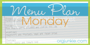 Menu Plan Monday at orgjunkie.com